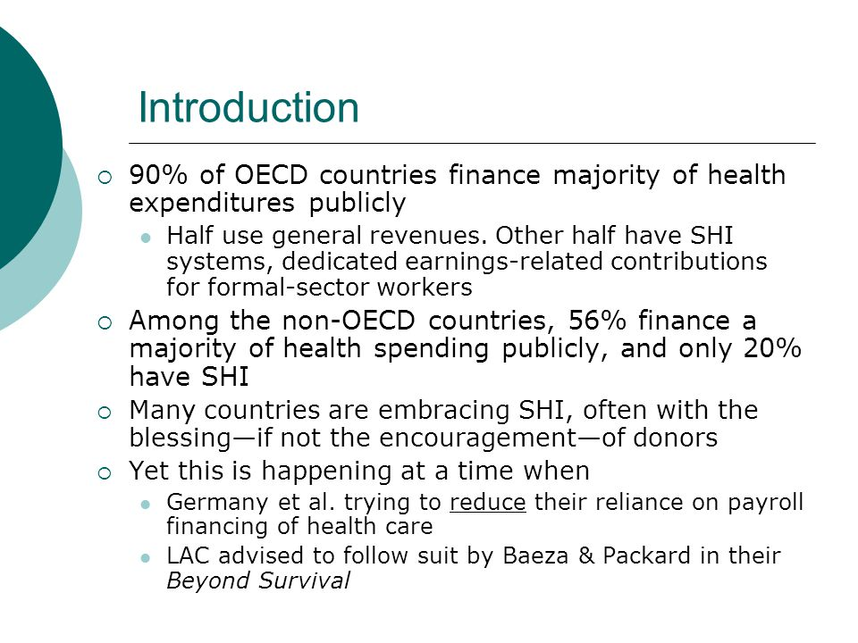 Introduction 90% of OECD countries finance majority of health expenditures publicly Half use general revenues.