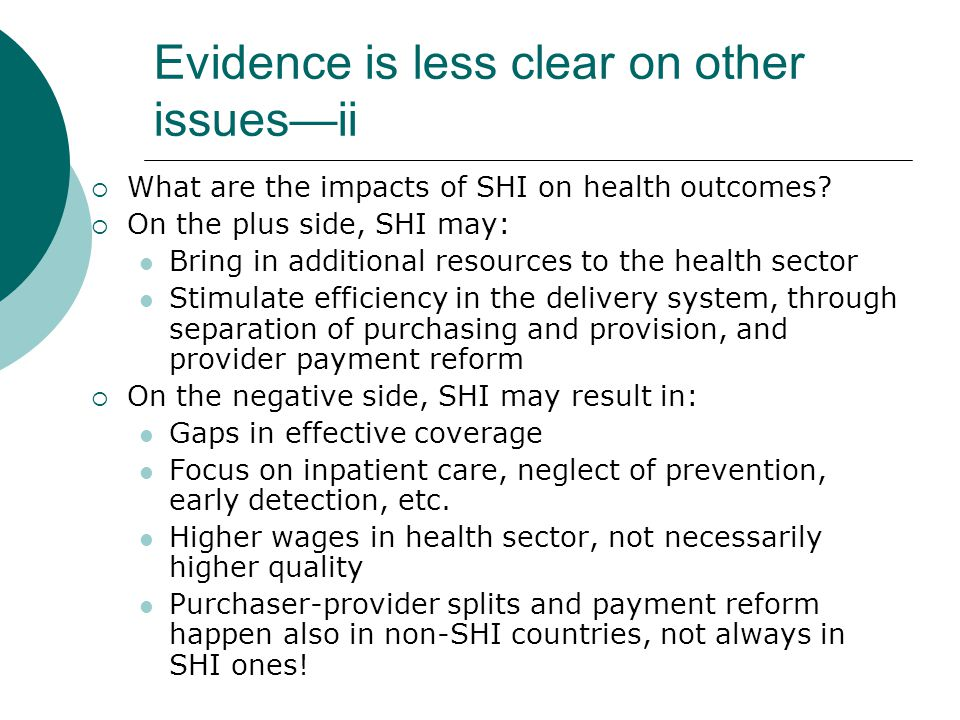 Evidence is less clear on other issuesii What are the impacts of SHI on health outcomes.