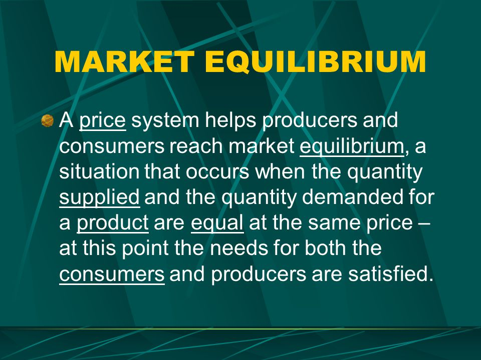MARKET EQUILIBRIUM A price system helps producers and consumers reach market equilibrium, a situation that occurs when the quantity supplied and the q