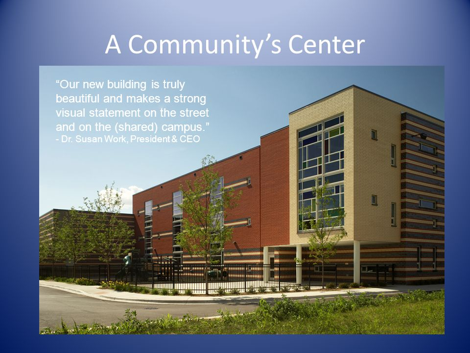 A Communitys Center Our new building is truly beautiful and makes a strong visual statement on the street and on the (shared) campus.