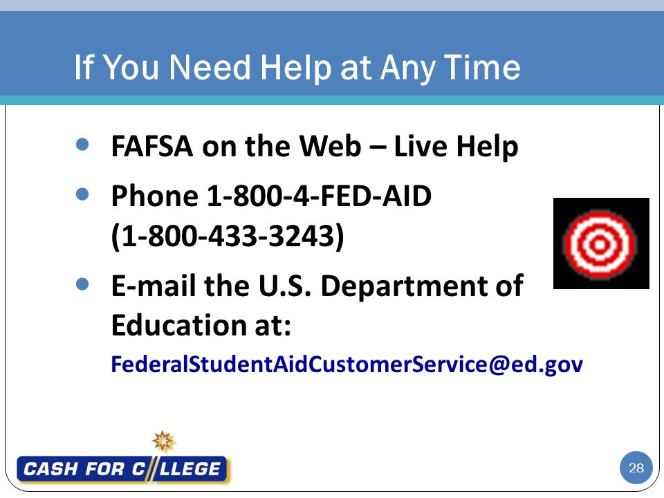 28 FAFSA on the Web – Live Help Phone 1-800-4-FED-AID (1-800-433-3243) E-mail the U.S.