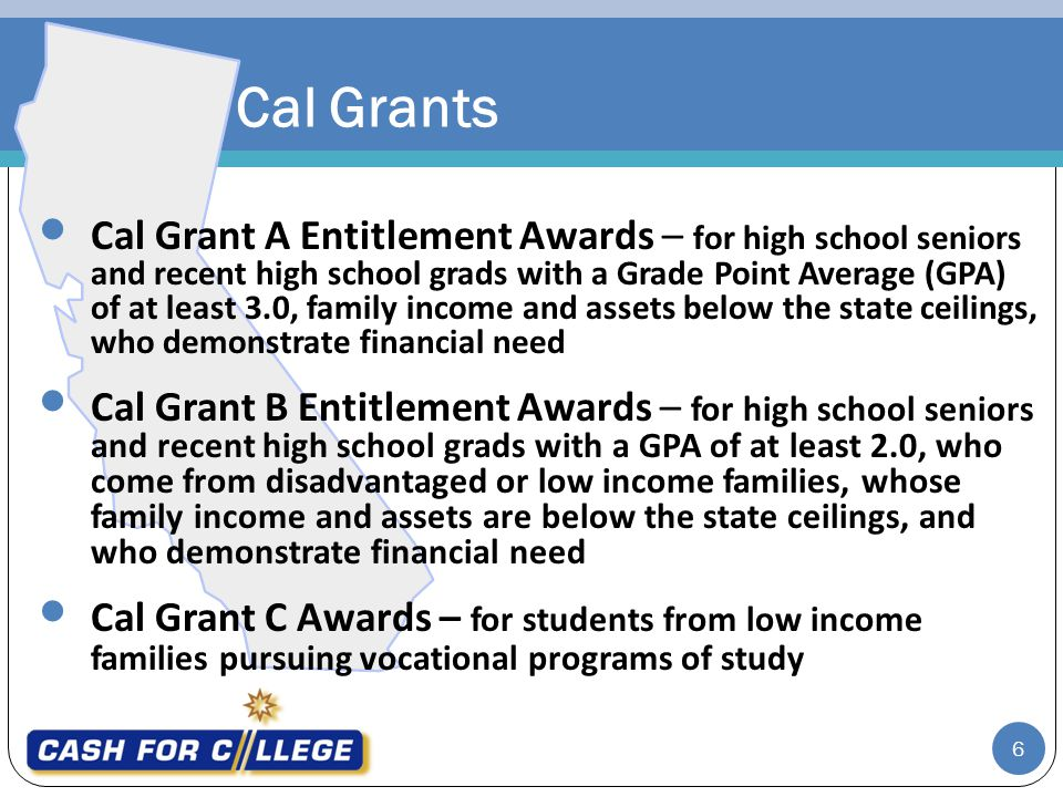 7 To be eligible for a Cal Grant, the student must also: be a U.S.