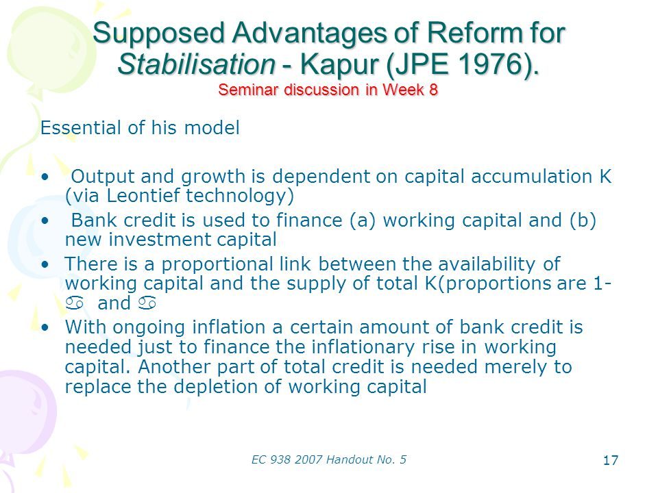 EC 938 2007 Handout No. 5 17 Supposed Advantages of Reform for Stabilisation - Kapur (JPE 1976). Seminar discussion in Week 8 Essential of his model O