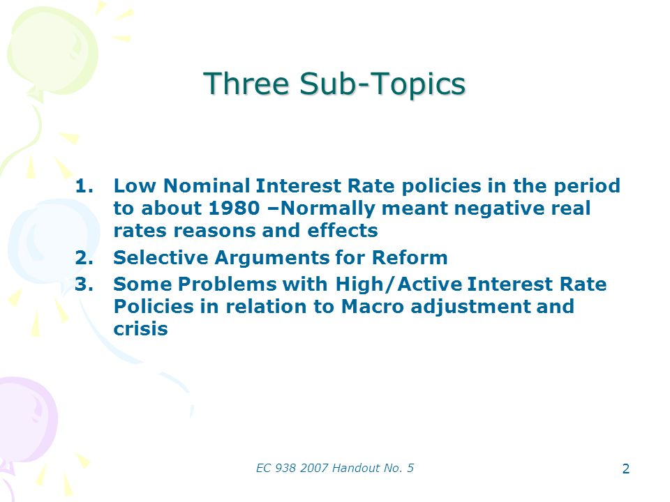EC 938 2007 Handout No. 5 2 Three Sub-Topics 1.Low Nominal Interest Rate policies in the period to about 1980 –Normally meant negative real rates reas