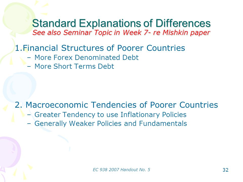 EC 938 2007 Handout No. 5 32 Standard Explanations of Differences See also Seminar Topic in Week 7- re Mishkin paper 1.Financial Structures of Poorer
