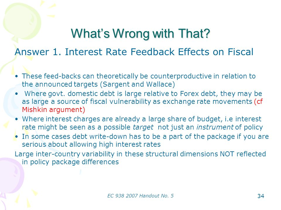 EC 938 2007 Handout No. 5 34 Whats Wrong with That? Answer 1. Interest Rate Feedback Effects on Fiscal These feed-backs can theoretically be counterpr