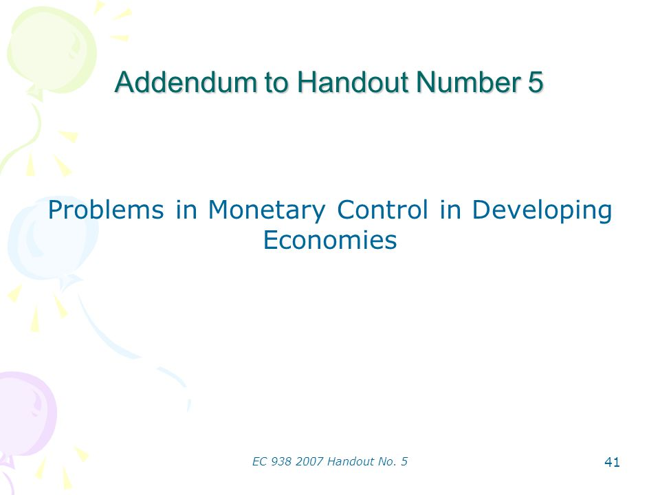 EC 938 2007 Handout No. 5 41 Addendum to Handout Number 5 Problems in Monetary Control in Developing Economies