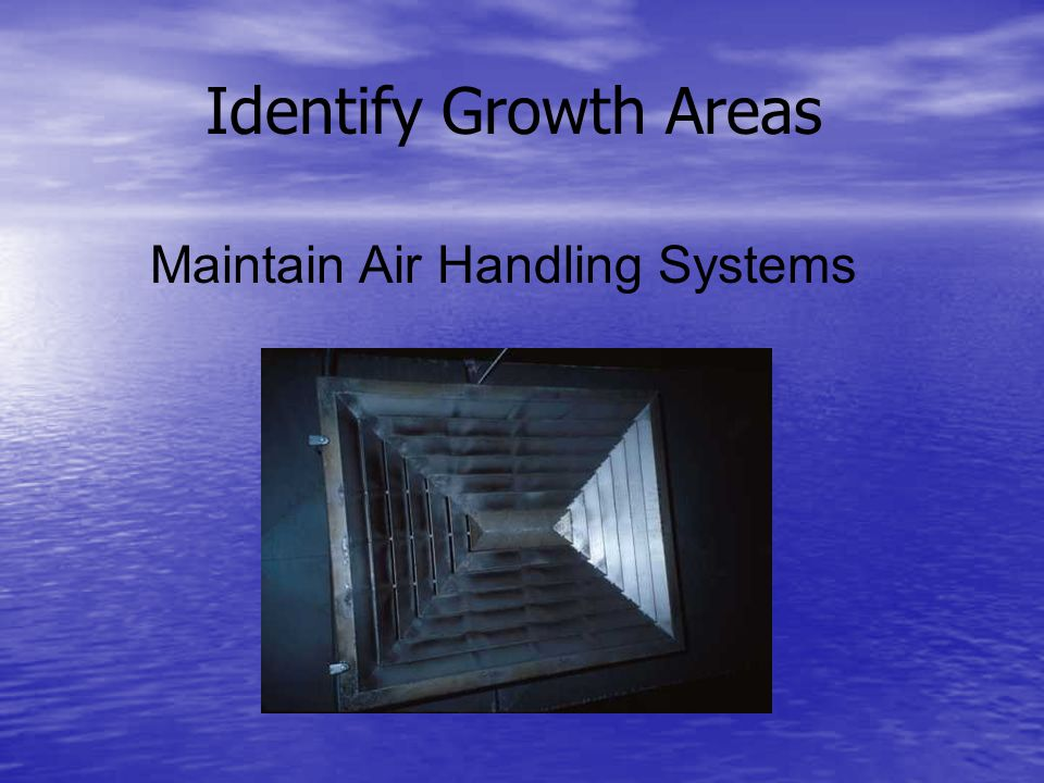 Identify Growth Areas Maintain Air Handling Systems