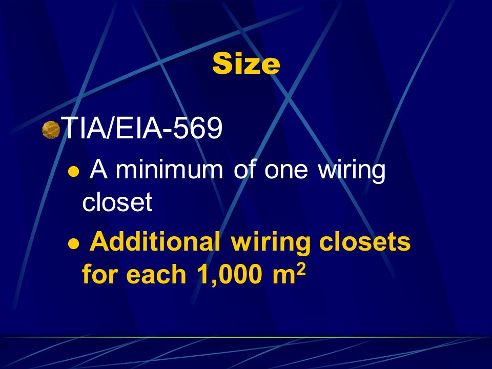 Size TIA/EIA-569 A minimum of one wiring closet Additional wiring closets for each 1,000 m 2