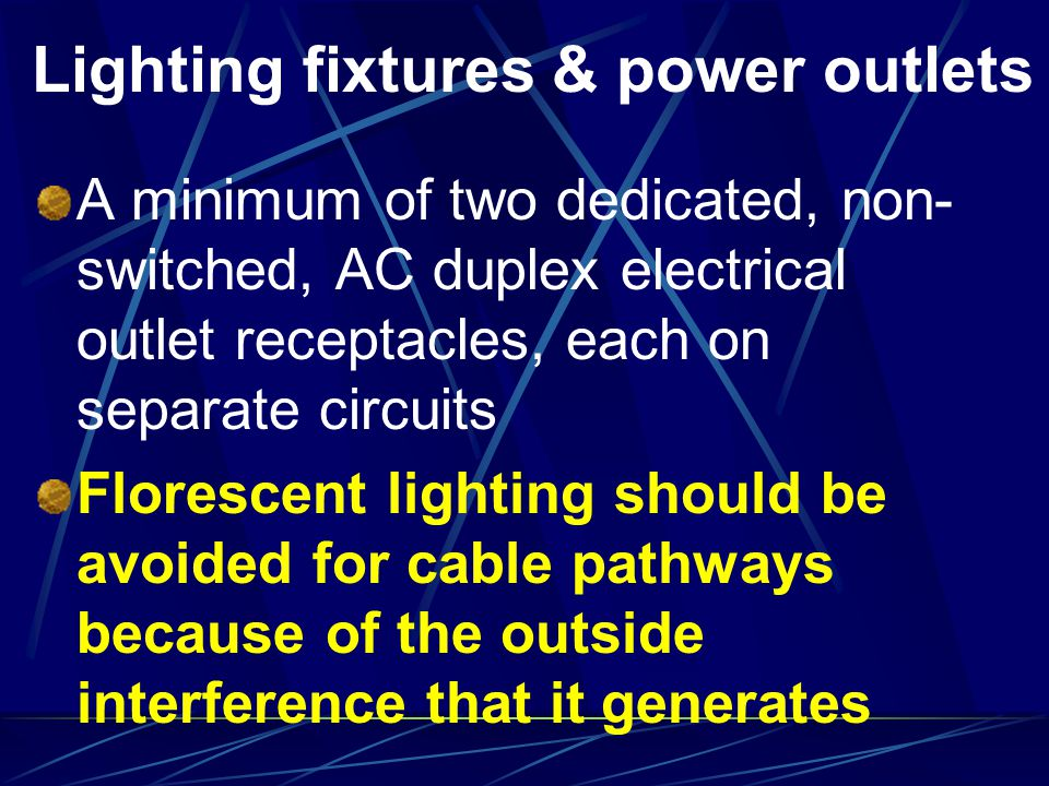Lighting fixtures & power outlets A minimum of two dedicated, non- switched, AC duplex electrical outlet receptacles, each on separate circuits Flores