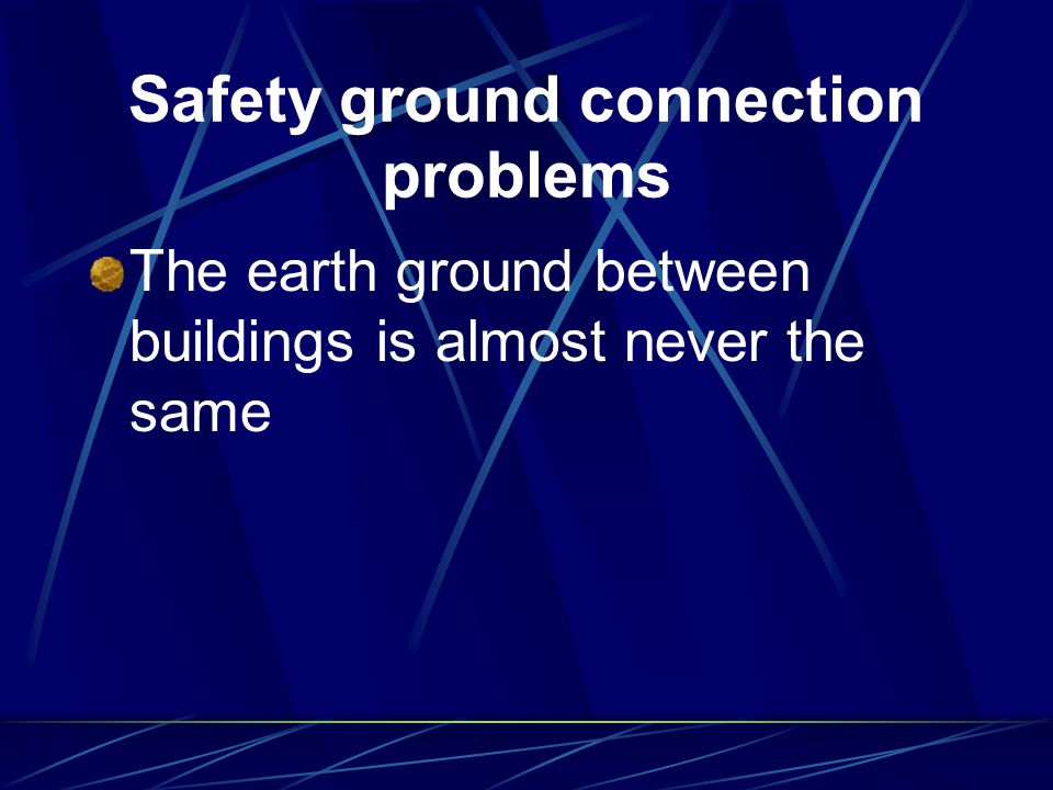 Safety ground connection problems The earth ground between buildings is almost never the same