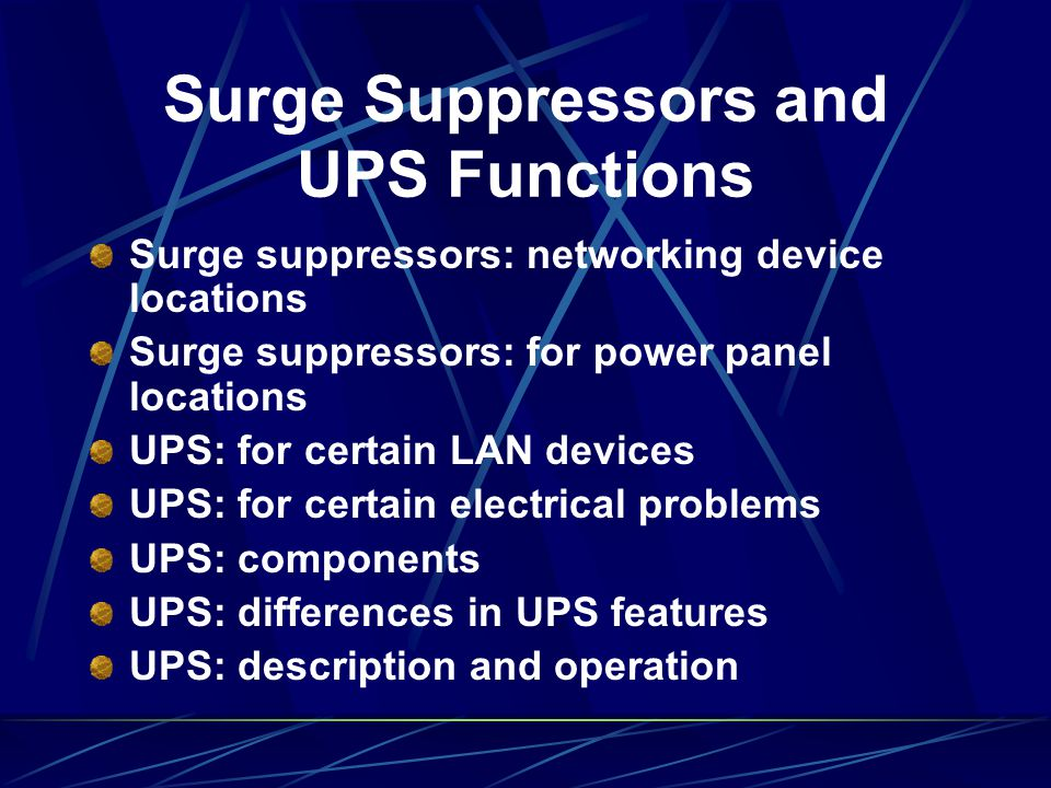 Surge Suppressors and UPS Functions Surge suppressors: networking device locations Surge suppressors: for power panel locations UPS: for certain LAN d