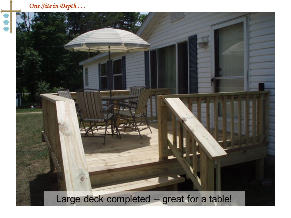 One Site in Depth... Large deck completed – great for a table!