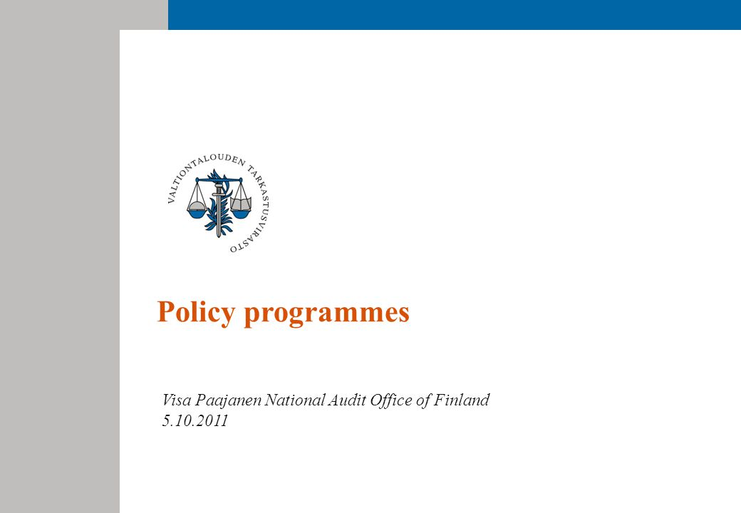 Policy programmes Visa Paajanen National Audit Office of Finland 5.10.2011