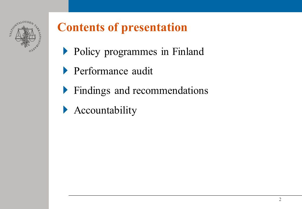 2 Contents of presentation Policy programmes in Finland Performance audit Findings and recommendations Accountability