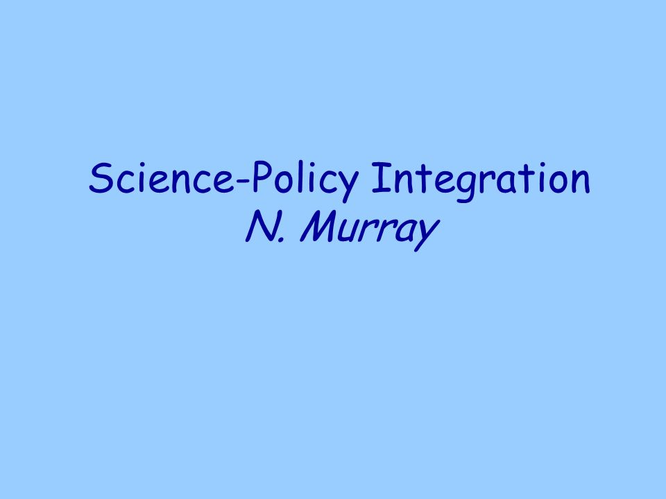 Science-Policy Integration N. Murray