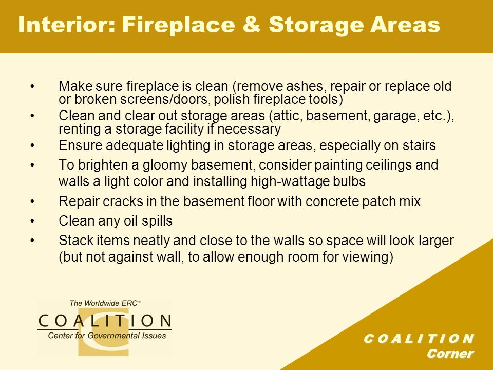 C O A L I T I O N Corner Make sure fireplace is clean (remove ashes, repair or replace old or broken screens/doors, polish fireplace tools) Clean and