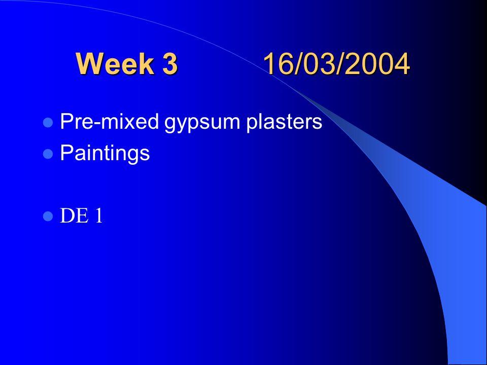 Week 3 16/03/2004 Pre-mixed gypsum plasters Paintings DE 1