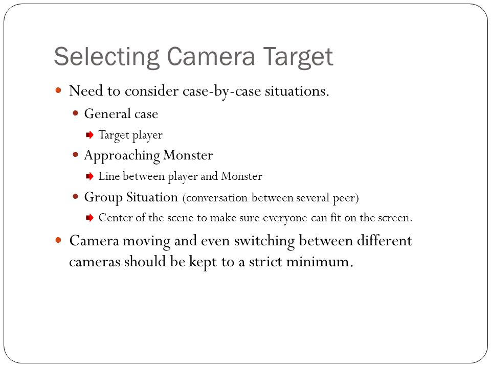 Selecting Camera Target Need to consider case-by-case situations. General case Target player Approaching Monster Line between player and Monster Group