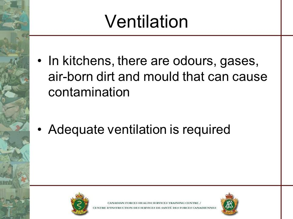 Ventilation In kitchens, there are odours, gases, air-born dirt and mould that can cause contamination Adequate ventilation is required