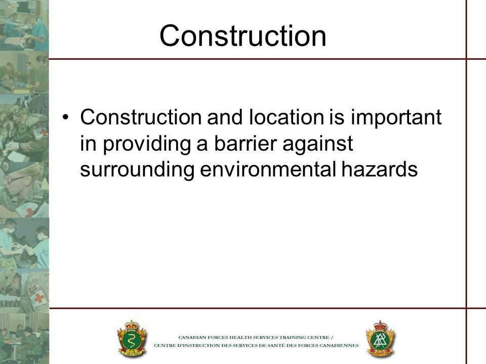Construction Construction and location is important in providing a barrier against surrounding environmental hazards
