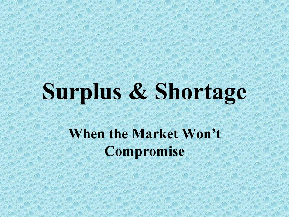 When the quantity supplied exceeds the quantity demanded What is the amount of surplus at $40?