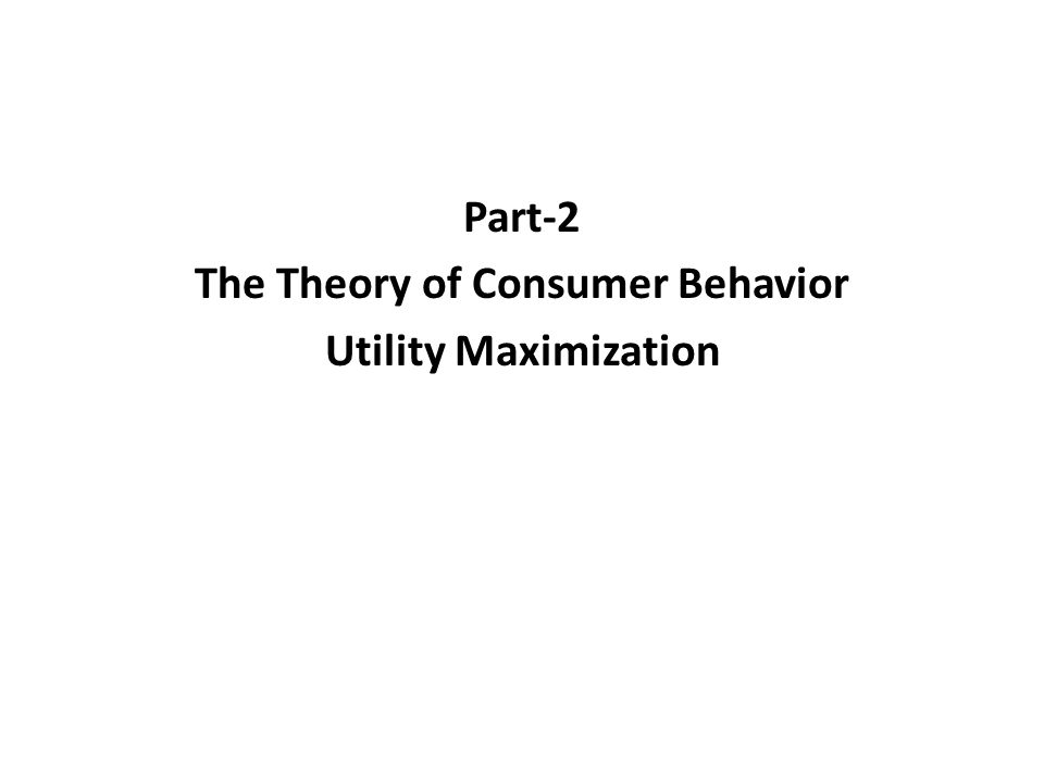 Part-2 The Theory of Consumer Behavior Utility Maximization