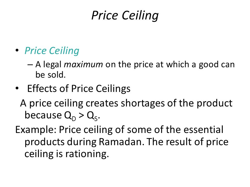 Price Ceiling – A legal maximum on the price at which a good can be sold.