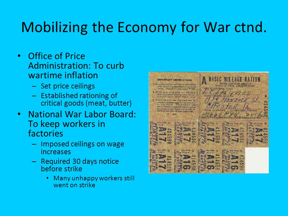 Mobilizing the Economy for War ctnd. Office of Price Administration: To curb wartime inflation – Set price ceilings – Established rationing of critica
