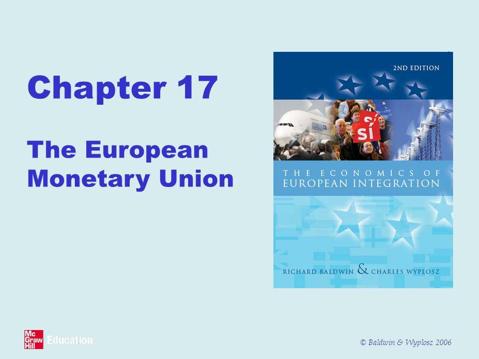 © Baldwin & Wyplosz 2006 Chapter 17 The European Monetary Union