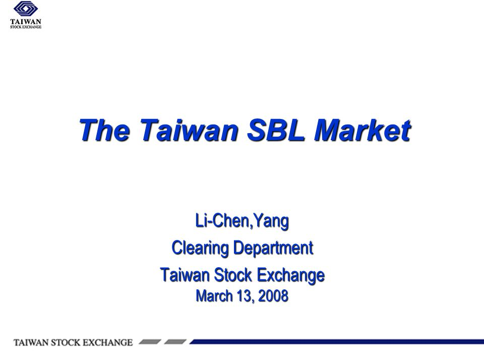 The Taiwan SBL Market Li-Chen,Yang Clearing Department Taiwan Stock Exchange March 13, 2008