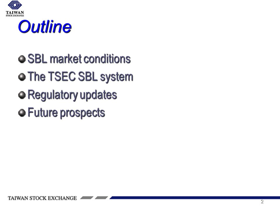2 Outline SBL market conditions The TSEC SBL system Regulatory updates Future prospects