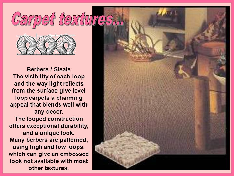 Berbers / Sisals The visibility of each loop and the way light reflects from the surface give level loop carpets a charming appeal that blends well wi