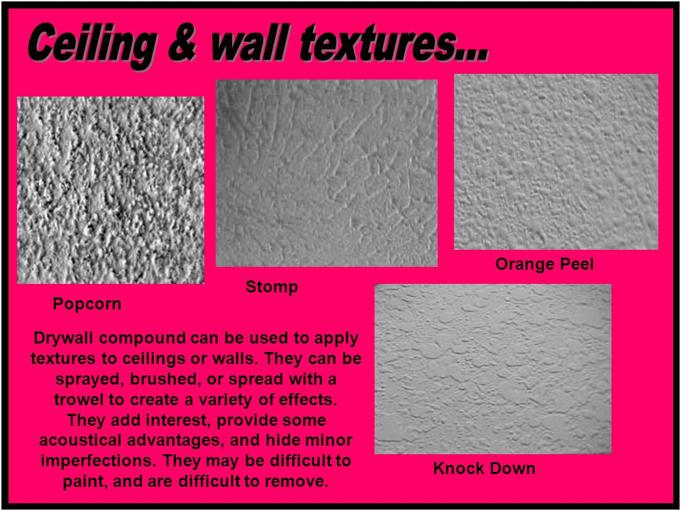 Drywall compound can be used to apply textures to ceilings or walls. They can be sprayed, brushed, or spread with a trowel to create a variety of effe