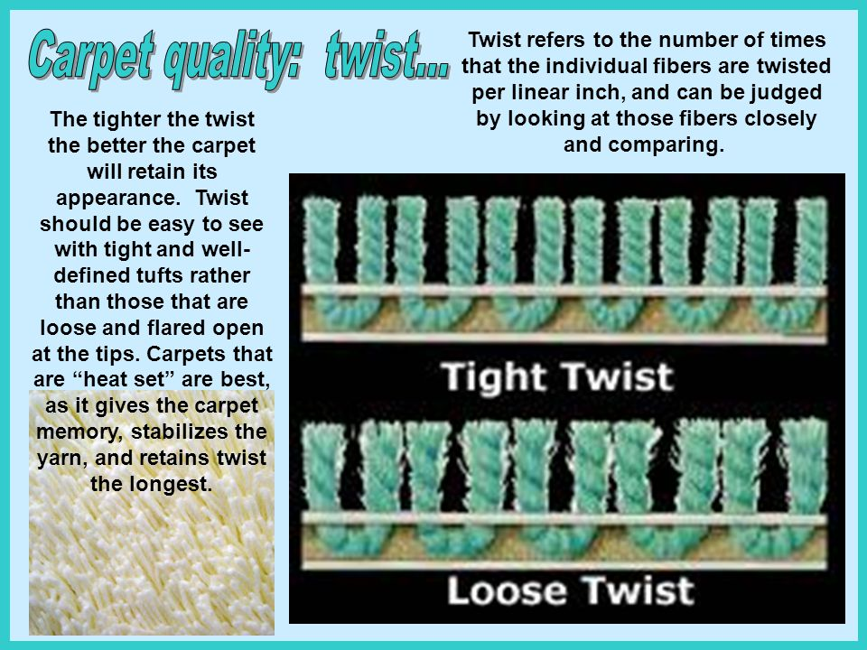 Twist refers to the number of times that the individual fibers are twisted per linear inch, and can be judged by looking at those fibers closely and c
