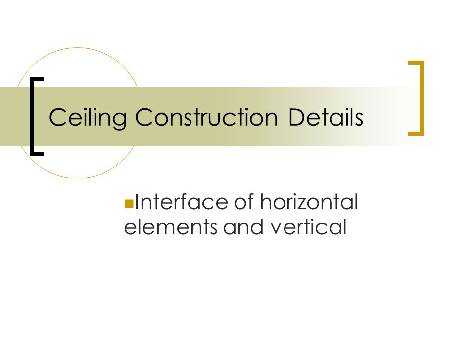Ceiling Construction Details Interface of horizontal elements and vertical