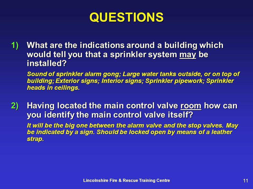 11 Lincolnshire Fire & Rescue Training CentreQUESTIONS 1)What are the indications around a building which would tell you that a sprinkler system may b