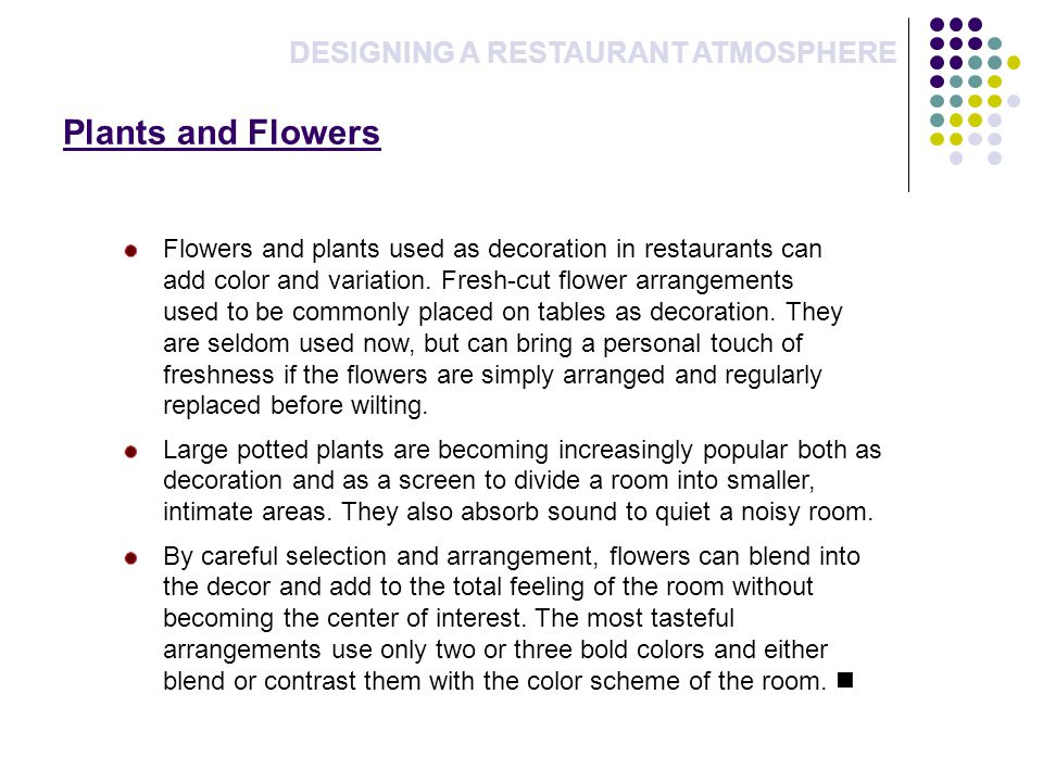 Plants and Flowers DESIGNING A RESTAURANT ATMOSPHERE Flowers and plants used as decoration in restaurants can add color and variation.