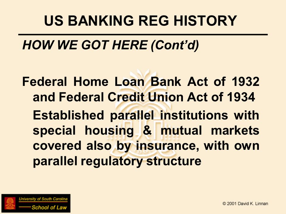 US BANKING REG HISTORY HOW WE GOT HERE (Contd) Bank Holding Company Act of 1956 & 1970 amendments Federal regulation for bank holding companies under Federal Reserve, in effect upholding longstanding rule that financial & industrial sector ownership separated