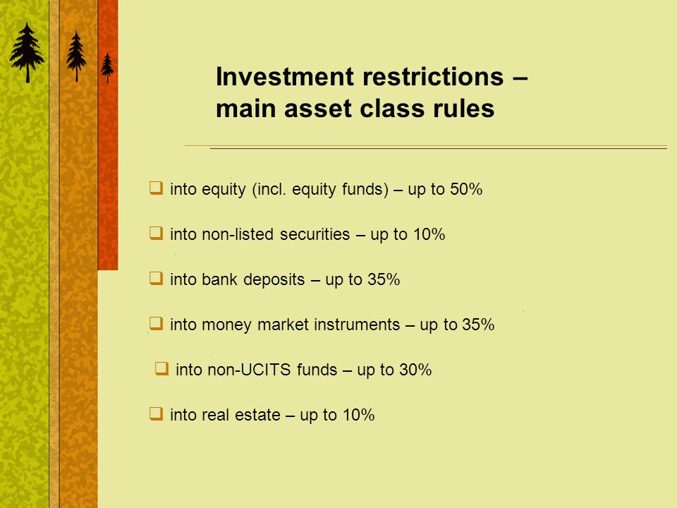 Investment restrictions – main asset class rules into equity (incl. equity funds) – up to 50% into non-listed securities – up to 10% into bank deposit