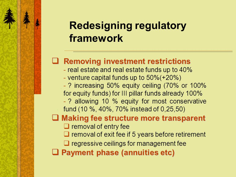 Redesigning regulatory framework Removing investment restrictions Removing investment restrictions - real estate and real estate funds up to 40% - venture capital funds up to 50%(+20%) - .