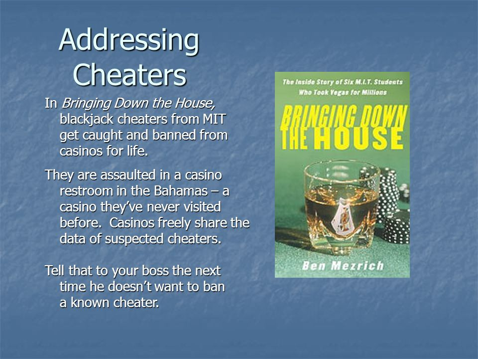 Addressing Cheaters In Bringing Down the House, blackjack cheaters from MIT get caught and banned from casinos for life.