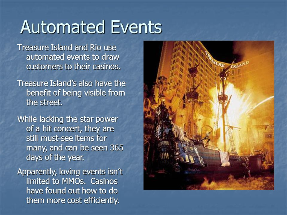 Automated Events Treasure Island and Rio use automated events to draw customers to their casinos.