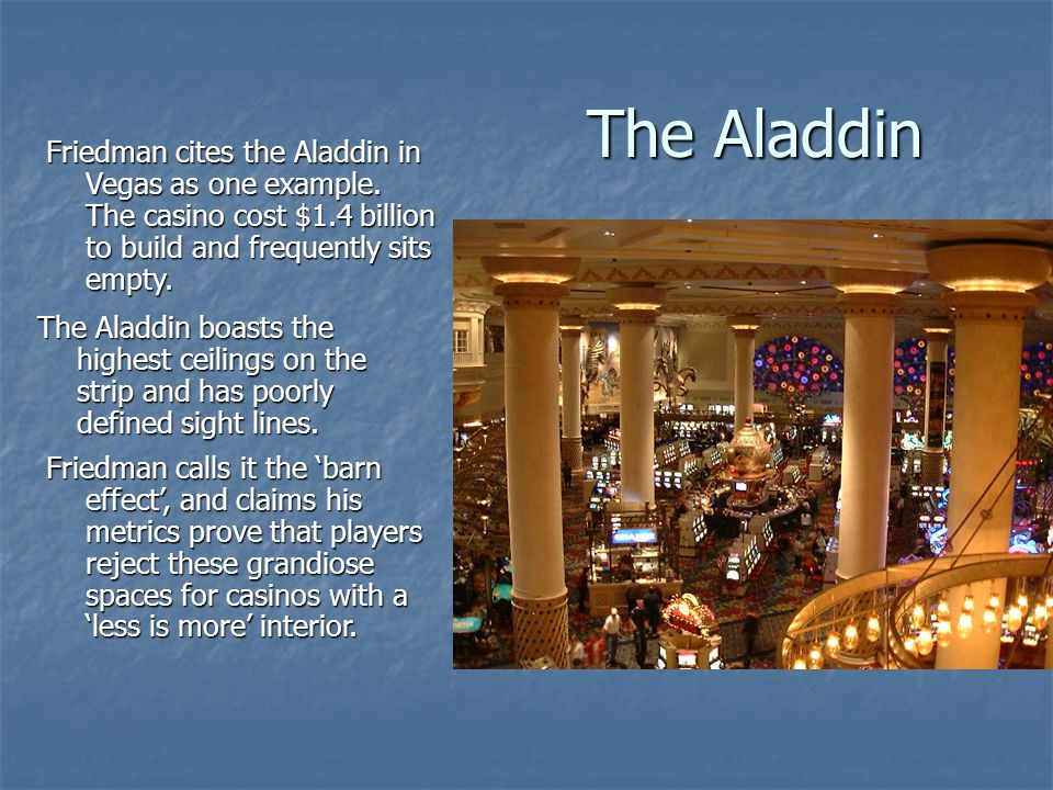 The Aladdin The Aladdin boasts the highest ceilings on the strip and has poorly defined sight lines.