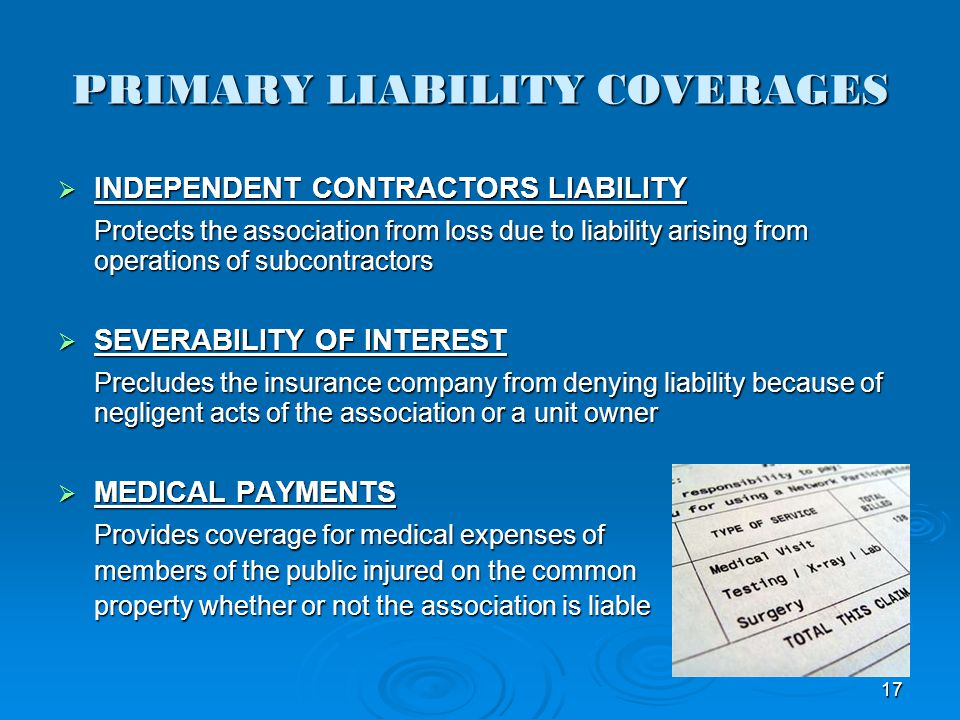 PRIMARY LIABILITY COVERAGES INDEPENDENT CONTRACTORS LIABILITY INDEPENDENT CONTRACTORS LIABILITY Protects the association from loss due to liability ar