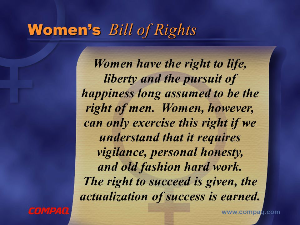 www.compaq.com Women have the right to life, liberty and the pursuit of happiness long assumed to be the right of men.