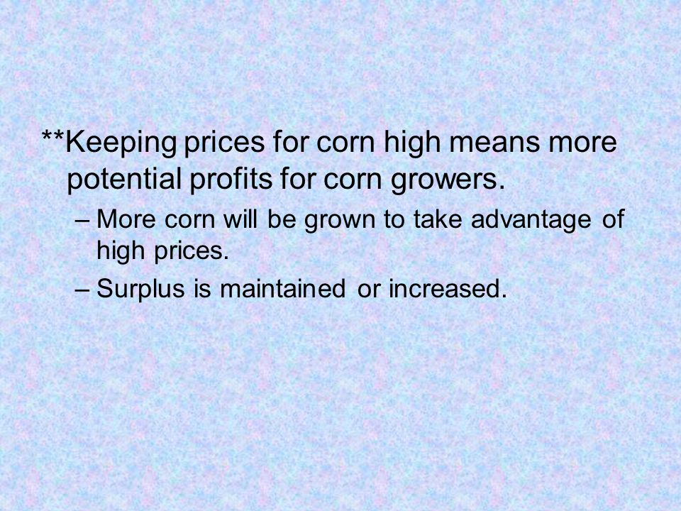 **Keeping prices for corn high means more potential profits for corn growers.