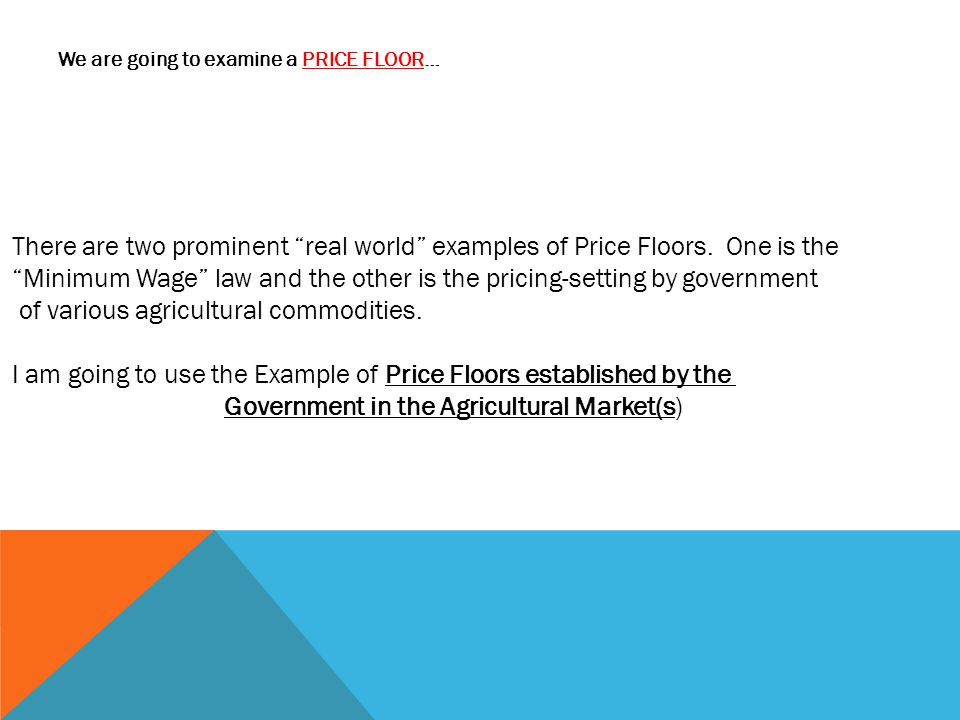 Price Of ___ Quantity of _____________ P e = Price Floor D* S* Market for _________________ Since the Martket Price is above the minimum Price Floor Farmer will be able to receive the Market Price P2 and not the Price Floor Pe The Price Floor now becomesNON-BINDING at Point D If the Market Price falls below the Price Floor then the Pe will become BINDING again.