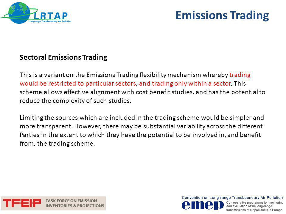 Emissions Trading Additional burden for EMEP SB activities associated with defining the complex exchange rates taking into account long-range transportation of pollutants; Time required for designing and implementing a trading scheme is probably more than is available; The review process would need to verify all the trading, which should not be a significant burden as an efficient reporting database could be established.