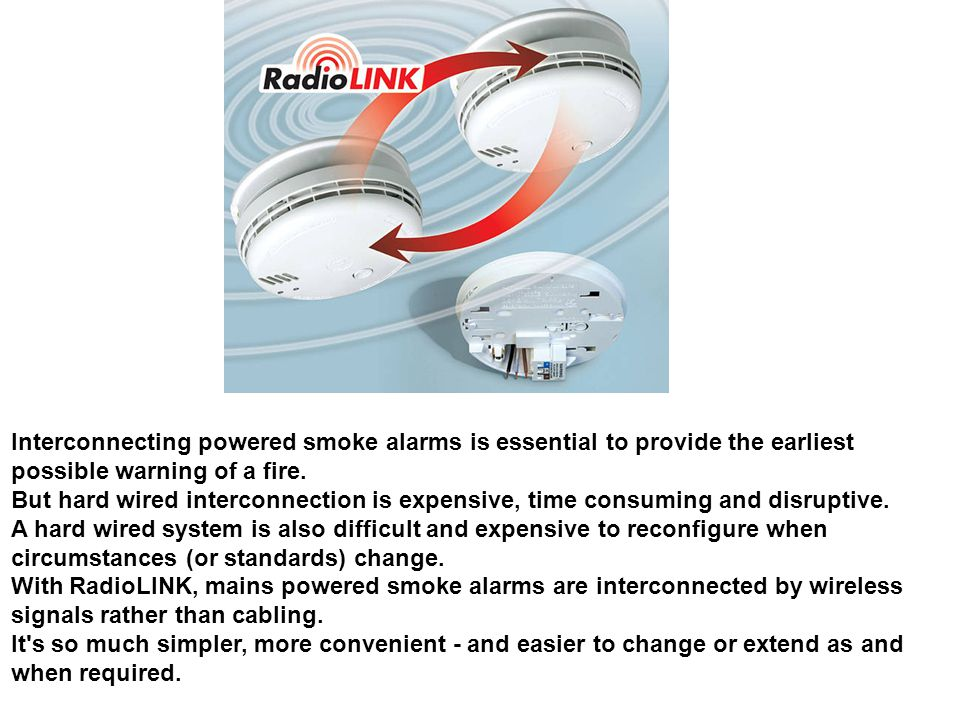 Interconnecting powered smoke alarms is essential to provide the earliest possible warning of a fire. But hard wired interconnection is expensive, tim